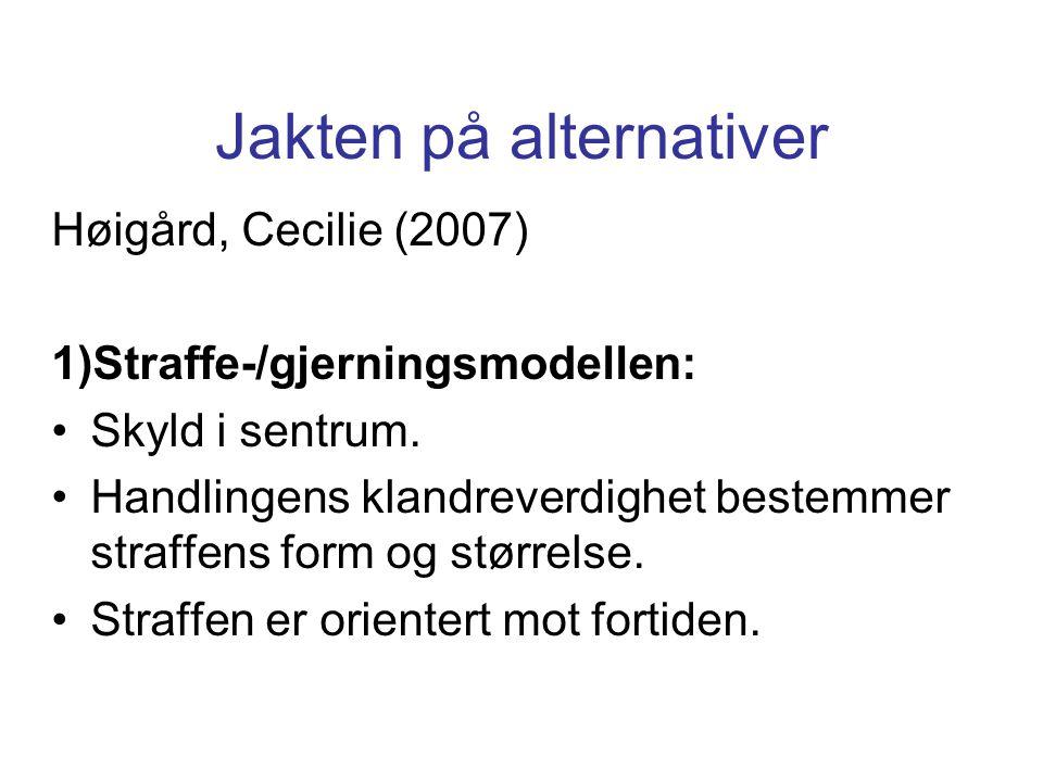 Jakten på alternativer Høigård, Cecilie (2007) 1)Straffe-/gjerningsmodellen: Skyld i sentrum. Handlingens klandreverdighet bestemmer straffens form og