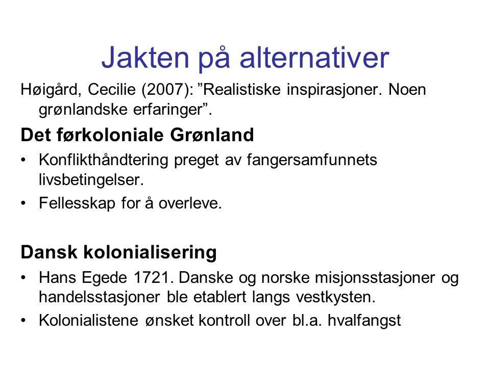 """Jakten på alternativer Høigård, Cecilie (2007): """"Realistiske inspirasjoner. Noen grønlandske erfaringer"""". Det førkoloniale Grønland Konflikthåndtering"""