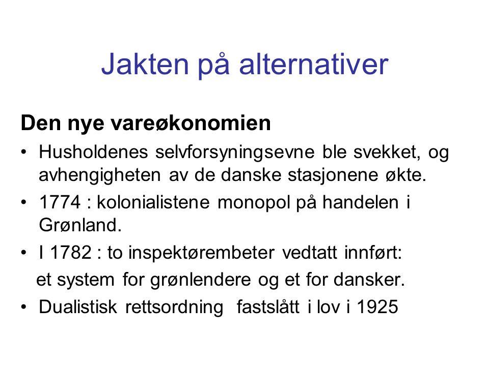 Jakten på alternativer Den nye vareøkonomien Husholdenes selvforsyningsevne ble svekket, og avhengigheten av de danske stasjonene økte. 1774 : kolonia