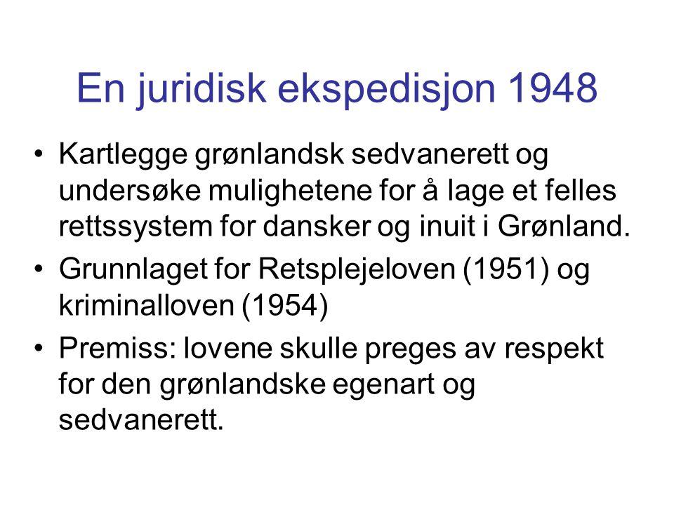 En juridisk ekspedisjon 1948 Kartlegge grønlandsk sedvanerett og undersøke mulighetene for å lage et felles rettssystem for dansker og inuit i Grønlan