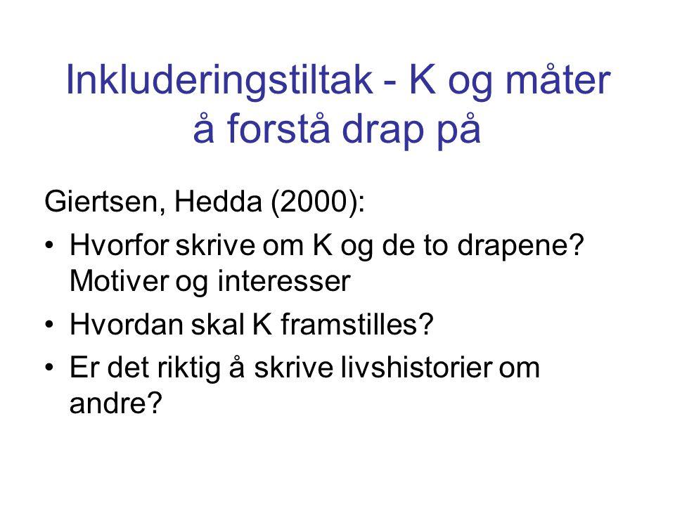Inkluderingstiltak - K og måter å forstå drap på Giertsen, Hedda (2000): Hvorfor skrive om K og de to drapene? Motiver og interesser Hvordan skal K fr