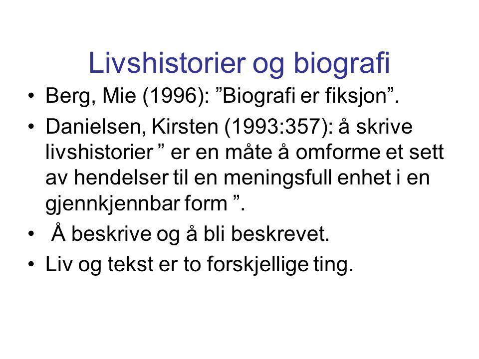 """Livshistorier og biografi Berg, Mie (1996): """"Biografi er fiksjon"""". Danielsen, Kirsten (1993:357): å skrive livshistorier """" er en måte å omforme et set"""