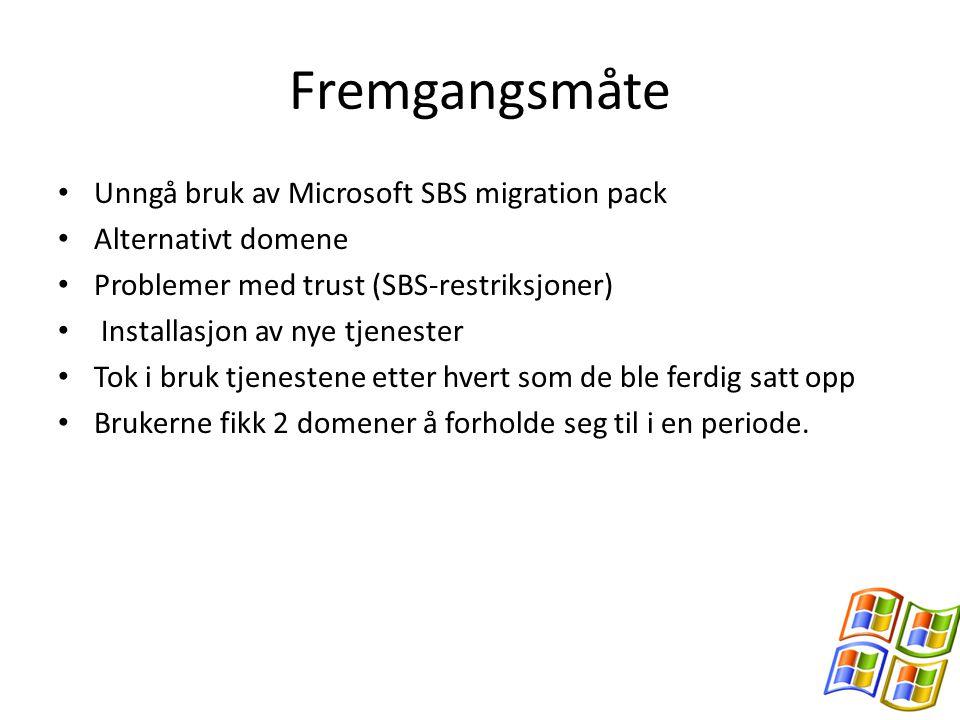 Fremgangsmåte Unngå bruk av Microsoft SBS migration pack Alternativt domene Problemer med trust (SBS-restriksjoner) Installasjon av nye tjenester Tok i bruk tjenestene etter hvert som de ble ferdig satt opp Brukerne fikk 2 domener å forholde seg til i en periode.