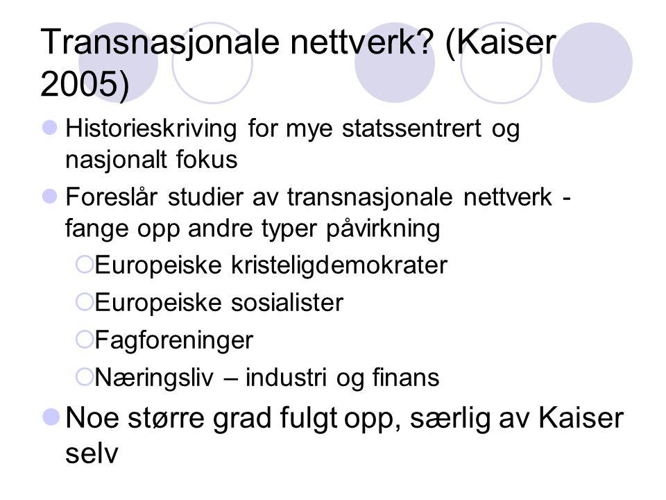 Transnasjonale nettverk? (Kaiser 2005) Historieskriving for mye statssentrert og nasjonalt fokus Foreslår studier av transnasjonale nettverk - fange o
