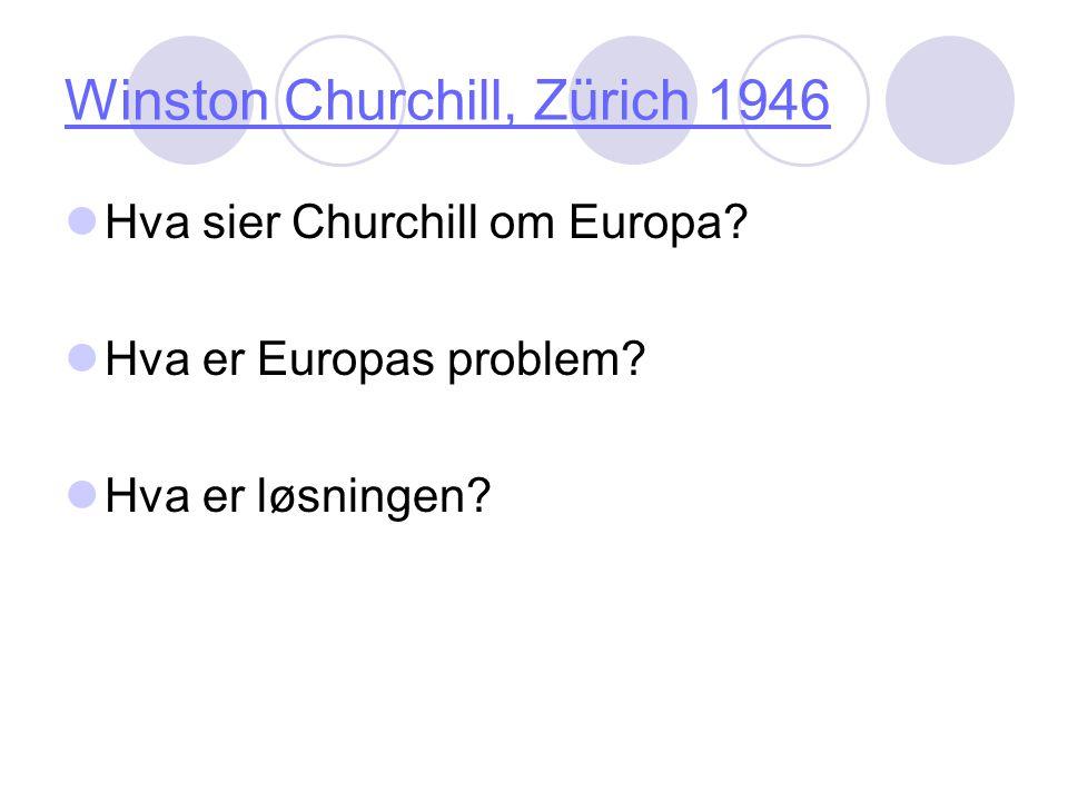 Winston Churchill, Zürich 1946 Hva sier Churchill om Europa? Hva er Europas problem? Hva er løsningen?