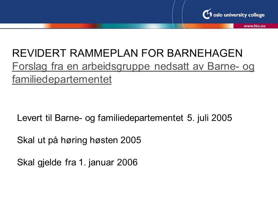 REVIDERT RAMMEPLAN FOR BARNEHAGEN Forslag fra en arbeidsgruppe nedsatt av Barne- og familiedepartementet Forslag fra en arbeidsgruppe nedsatt av Barne