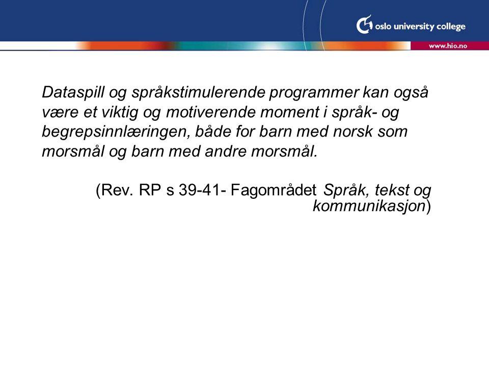 Dataspill og språkstimulerende programmer kan også være et viktig og motiverende moment i språk- og begrepsinnlæringen, både for barn med norsk som mo
