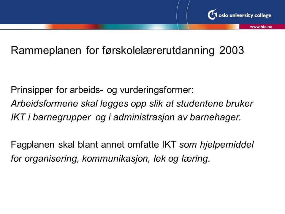 Rammeplanen for førskolelærerutdanning 2003 Prinsipper for arbeids- og vurderingsformer: Arbeidsformene skal legges opp slik at studentene bruker IKT
