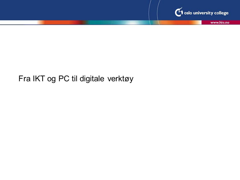 Fra IKT og PC til digitale verktøy
