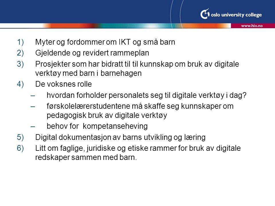 1)Myter og fordommer om IKT og små barn 2)Gjeldende og revidert rammeplan 3)Prosjekter som har bidratt til til kunnskap om bruk av digitale verktøy me