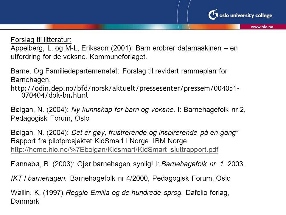 Forslag til litteratur: Appelberg, L. og M-L, Eriksson (2001): Barn erobrer datamaskinen – en utfordring for de voksne. Kommuneforlaget. Barne. Og Fam