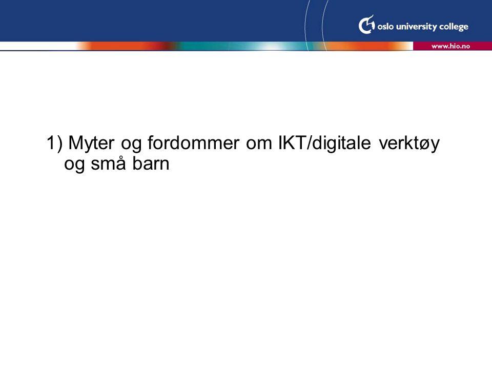 1) Myter og fordommer om IKT/digitale verktøy og små barn