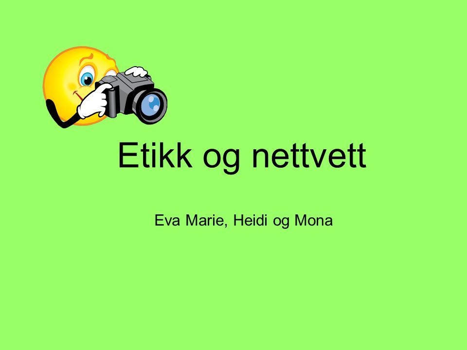 Etikk og nettvett Eva Marie, Heidi og Mona
