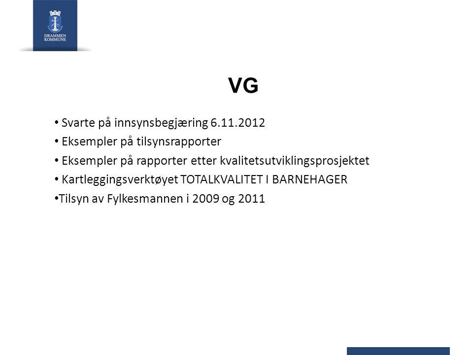 VG Svarte på innsynsbegjæring 6.11.2012 Eksempler på tilsynsrapporter Eksempler på rapporter etter kvalitetsutviklingsprosjektet Kartleggingsverktøyet TOTALKVALITET I BARNEHAGER Tilsyn av Fylkesmannen i 2009 og 2011