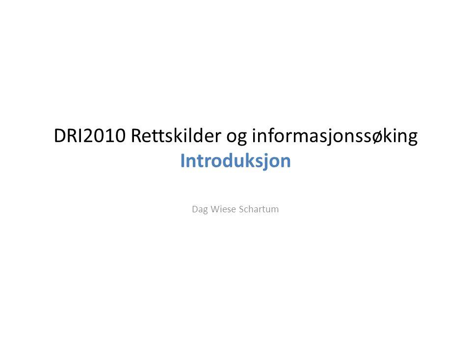 DRI2010 Rettskilder og informasjonssøking Introduksjon Dag Wiese Schartum