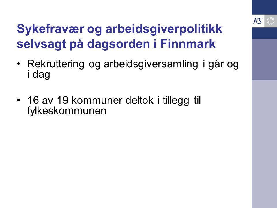 Sykefravær og arbeidsgiverpolitikk selvsagt på dagsorden i Finnmark Rekruttering og arbeidsgiversamling i går og i dag 16 av 19 kommuner deltok i tillegg til fylkeskommunen