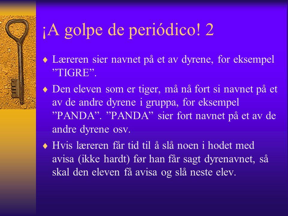 ¡A golpe de periódico. 2  Læreren sier navnet på et av dyrene, for eksempel TIGRE .