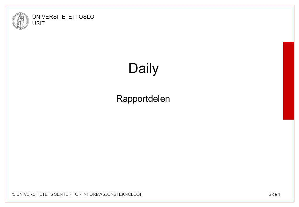 © UNIVERSITETETS SENTER FOR INFORMASJONSTEKNOLOGI UNIVERSITETET I OSLO USIT Side 1 Daily Rapportdelen