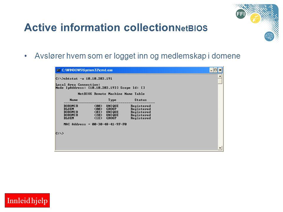 Active information collection NetBIOS Avslører hvem som er logget inn og medlemskap i domene Innleid hjelp