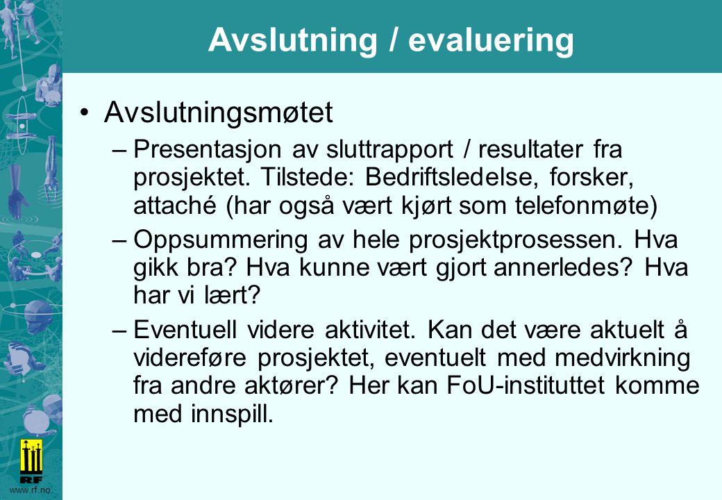 www.rf.no Avslutning / evaluering Avslutningsmøtet –Presentasjon av sluttrapport / resultater fra prosjektet.