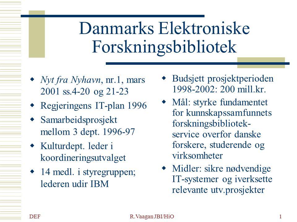 DEF R.Vaagan JBI/HiO1 Danmarks Elektroniske Forskningsbibliotek  Nyt fra Nyhavn, nr.1, mars 2001 ss.4-20 og 21-23  Regjeringens IT-plan 1996  Samarbeidsprosjekt mellom 3 dept.