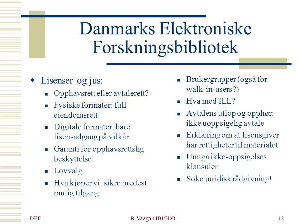 DEF R.Vaagan JBI/HiO12 Danmarks Elektroniske Forskningsbibliotek  Lisenser og jus: Opphavsrett eller avtalerett? Fysiske formater: full eiendomsrett
