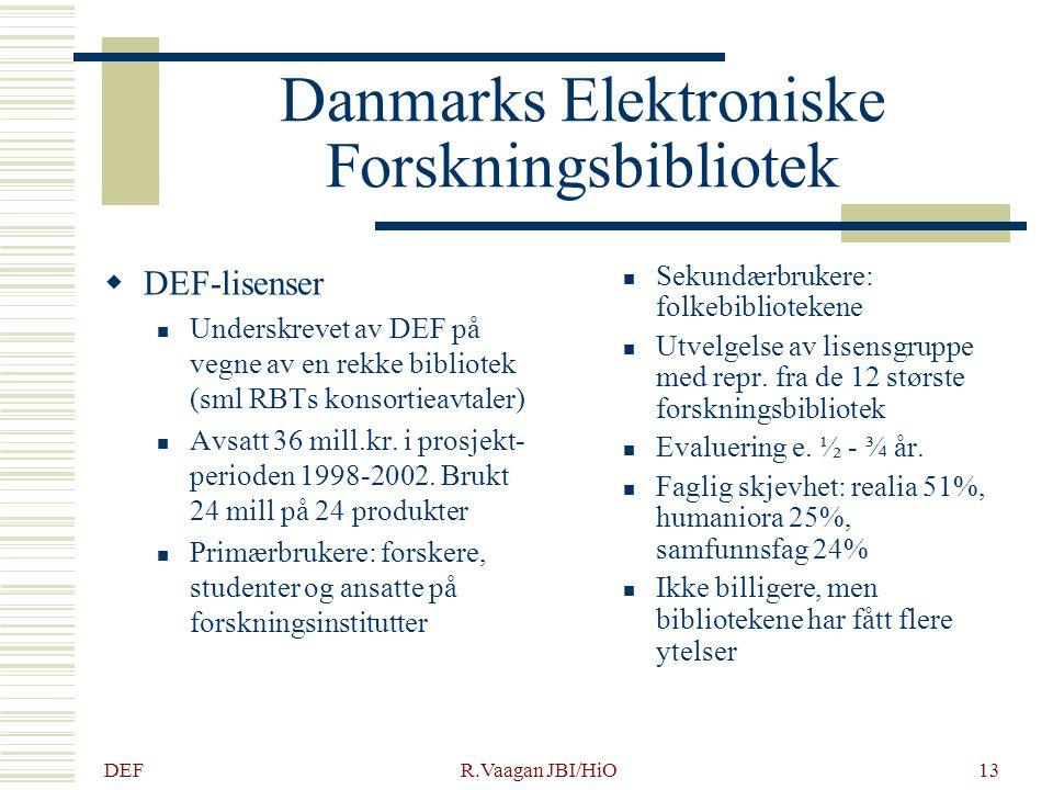 DEF R.Vaagan JBI/HiO13 Danmarks Elektroniske Forskningsbibliotek  DEF-lisenser Underskrevet av DEF på vegne av en rekke bibliotek (sml RBTs konsortie