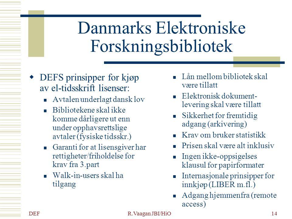 DEF R.Vaagan JBI/HiO14 Danmarks Elektroniske Forskningsbibliotek  DEFS prinsipper for kjøp av el-tidsskrift lisenser: Avtalen underlagt dansk lov Bib