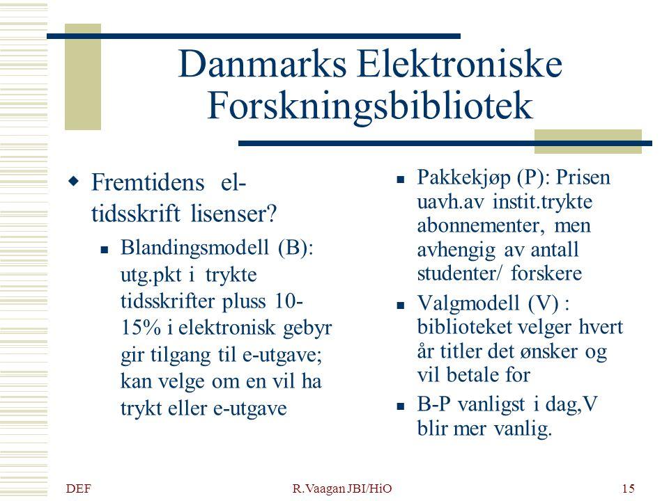 DEF R.Vaagan JBI/HiO15 Danmarks Elektroniske Forskningsbibliotek  Fremtidens el- tidsskrift lisenser? Blandingsmodell (B): utg.pkt i trykte tidsskrif