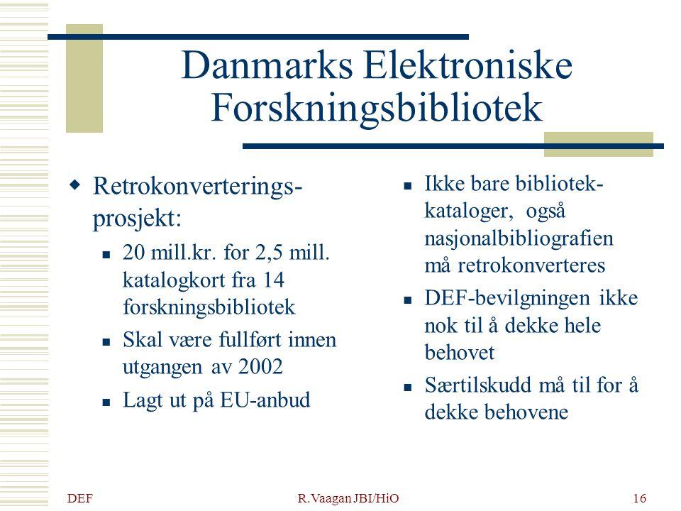 DEF R.Vaagan JBI/HiO16 Danmarks Elektroniske Forskningsbibliotek  Retrokonverterings- prosjekt: 20 mill.kr. for 2,5 mill. katalogkort fra 14 forsknin