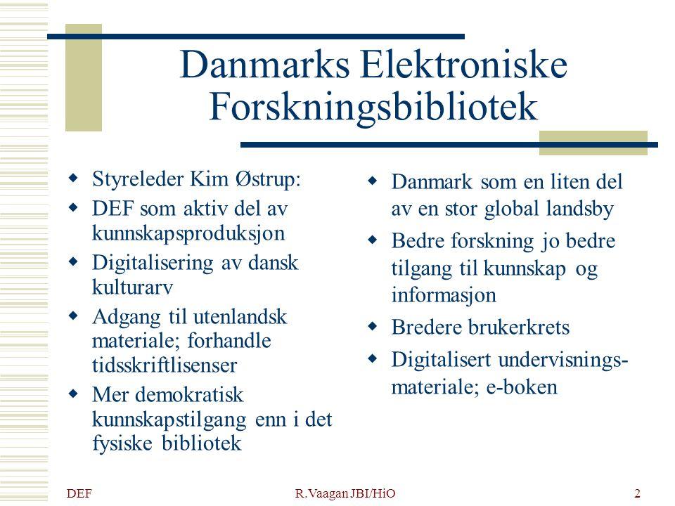 DEF R.Vaagan JBI/HiO2 Danmarks Elektroniske Forskningsbibliotek  Styreleder Kim Østrup:  DEF som aktiv del av kunnskapsproduksjon  Digitalisering a