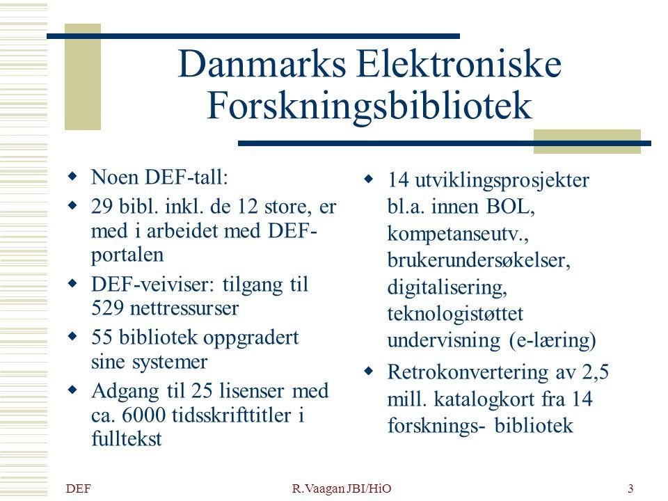 DEF R.Vaagan JBI/HiO14 Danmarks Elektroniske Forskningsbibliotek  DEFS prinsipper for kjøp av el-tidsskrift lisenser: Avtalen underlagt dansk lov Bibliotekene skal ikke komme dårligere ut enn under opphavsrettslige avtaler (fysiske tidsskr.) Garanti for at lisensgiver har rettigheter/friholdelse for krav fra 3.part Walk-in-users skal ha tilgang Lån mellom bibliotek skal være tillatt Elektronisk dokument- levering skal være tillatt Sikkerhet for fremtidig adgang (arkivering) Krav om bruker statistikk Prisen skal være alt inklusiv Ingen ikke-oppsigelses klausul for papirformater Internasjonale prinsipper for innkjøp (LIBER m.fl.) Adgang hjemmenfra (remote access)