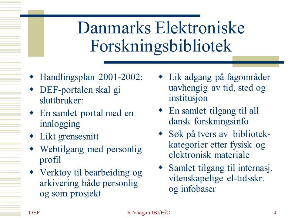 DEF R.Vaagan JBI/HiO4 Danmarks Elektroniske Forskningsbibliotek  Handlingsplan 2001-2002:  DEF-portalen skal gi sluttbruker:  En samlet portal med