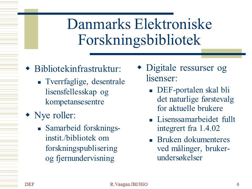 DEF R.Vaagan JBI/HiO6 Danmarks Elektroniske Forskningsbibliotek  Bibliotekinfrastruktur: Tverrfaglige, desentrale lisensfellesskap og kompetansesentr