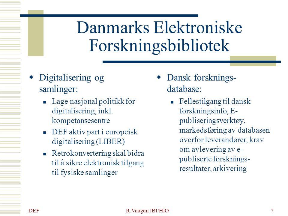 DEF R.Vaagan JBI/HiO7 Danmarks Elektroniske Forskningsbibliotek  Digitalisering og samlinger: Lage nasjonal politikk for digitalisering, inkl. kompet