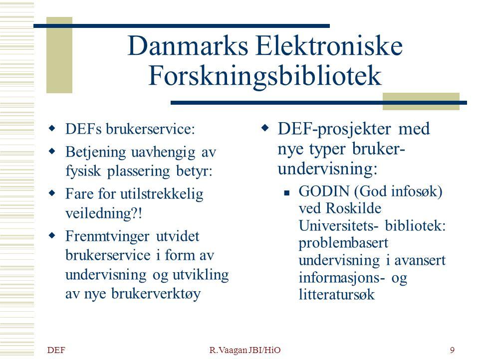 DEF R.Vaagan JBI/HiO9 Danmarks Elektroniske Forskningsbibliotek  DEFs brukerservice:  Betjening uavhengig av fysisk plassering betyr:  Fare for utilstrekkelig veiledning .