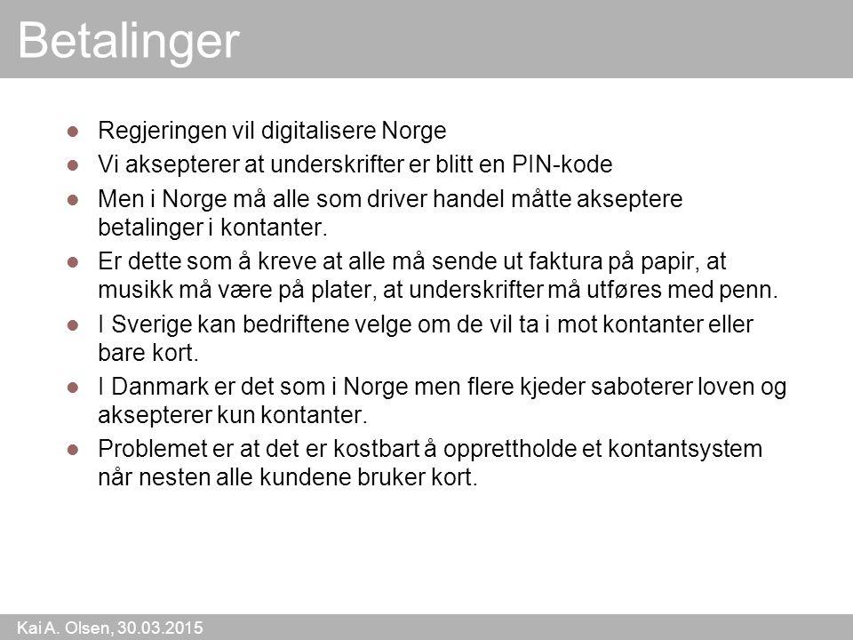 Kai A. Olsen, 30.03.2015 17 Betalinger Regjeringen vil digitalisere Norge Vi aksepterer at underskrifter er blitt en PIN-kode Men i Norge må alle som