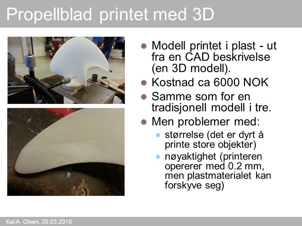 Kai A. Olsen, 30.03.2015 24 Propellblad printet med 3D Modell printet i plast - ut fra en CAD beskrivelse (en 3D modell). Kostnad ca 6000 NOK Samme so