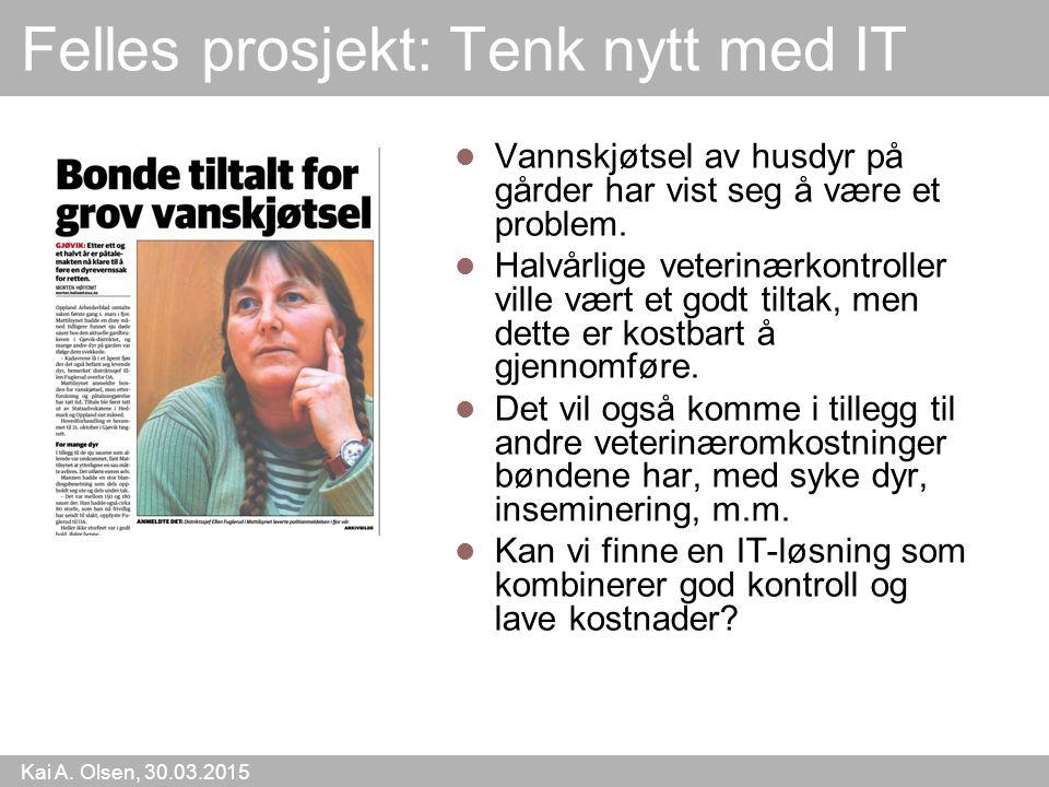 Kai A. Olsen, 30.03.2015 27 Felles prosjekt: Tenk nytt med IT Vannskjøtsel av husdyr på gårder har vist seg å være et problem. Halvårlige veterinærkon