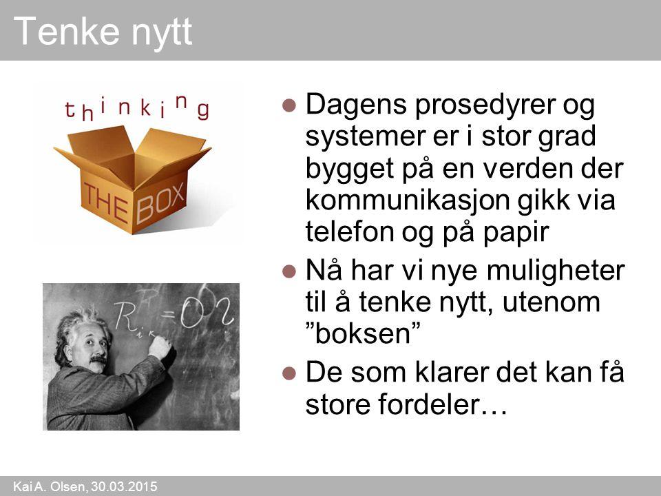 Kai A. Olsen, 30.03.2015 6 Tenke nytt Dagens prosedyrer og systemer er i stor grad bygget på en verden der kommunikasjon gikk via telefon og på papir