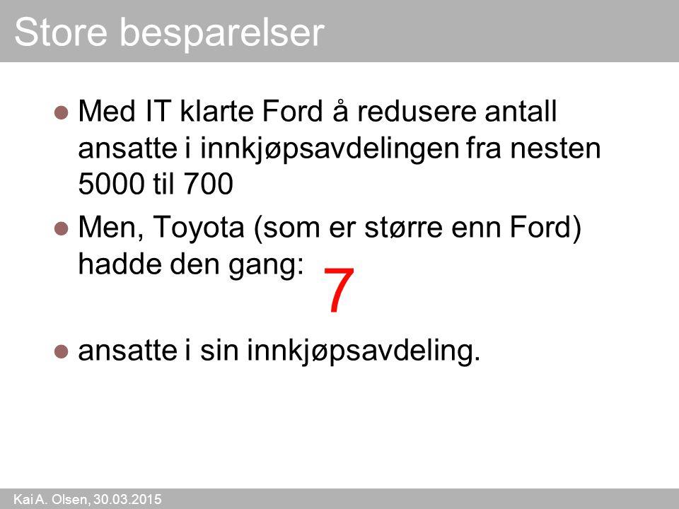 Kai A. Olsen, 30.03.2015 9 Med IT klarte Ford å redusere antall ansatte i innkjøpsavdelingen fra nesten 5000 til 700 Men, Toyota (som er større enn Fo