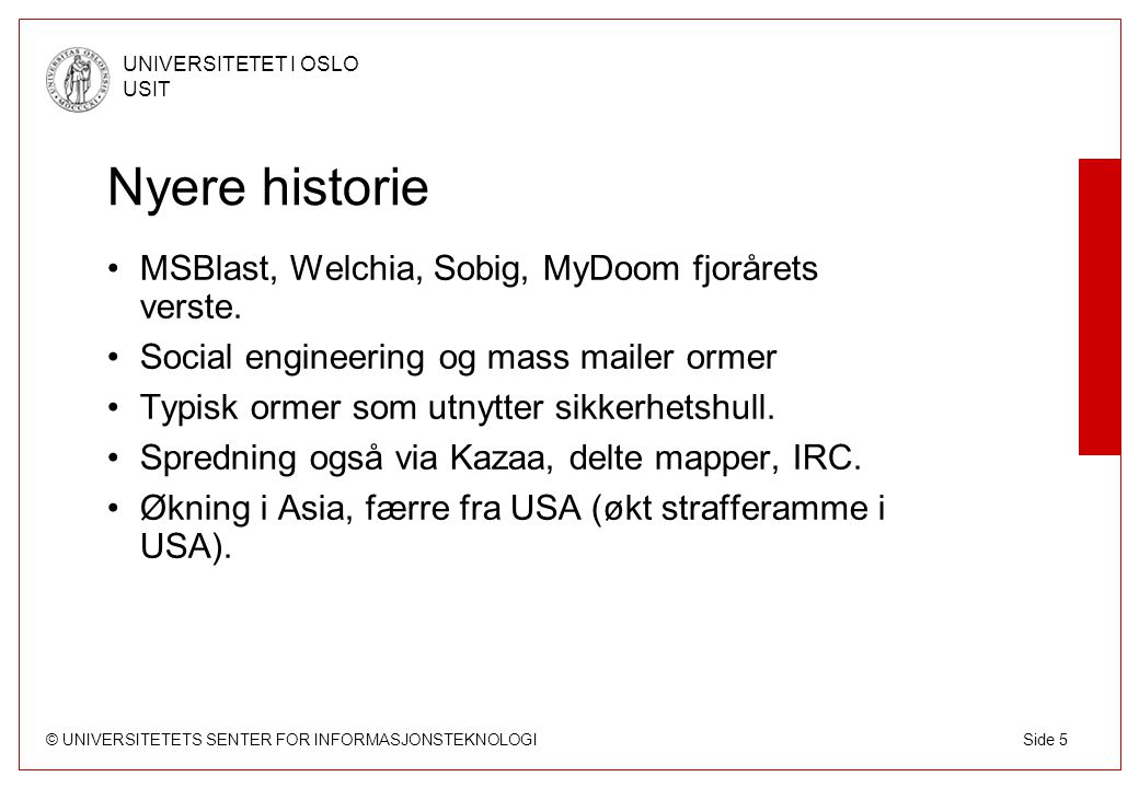© UNIVERSITETETS SENTER FOR INFORMASJONSTEKNOLOGI UNIVERSITETET I OSLO USIT Side 5 Nyere historie MSBlast, Welchia, Sobig, MyDoom fjorårets verste. So