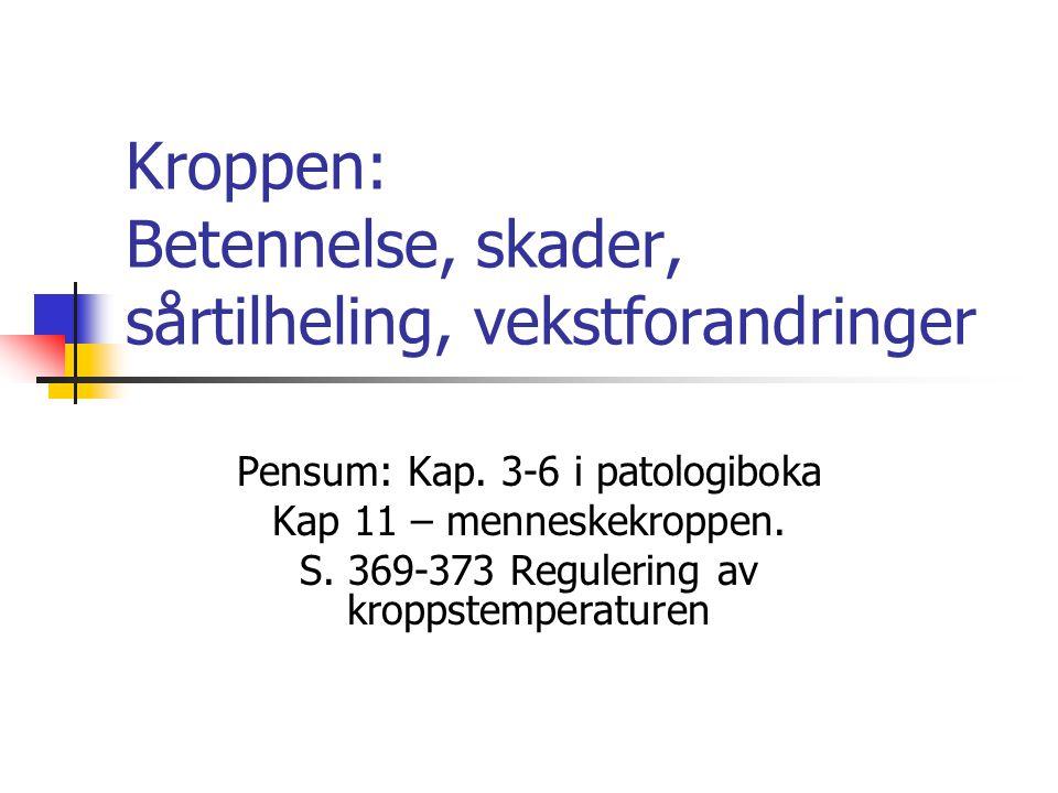 Kroppen: Betennelse, skader, sårtilheling, vekstforandringer Pensum: Kap.