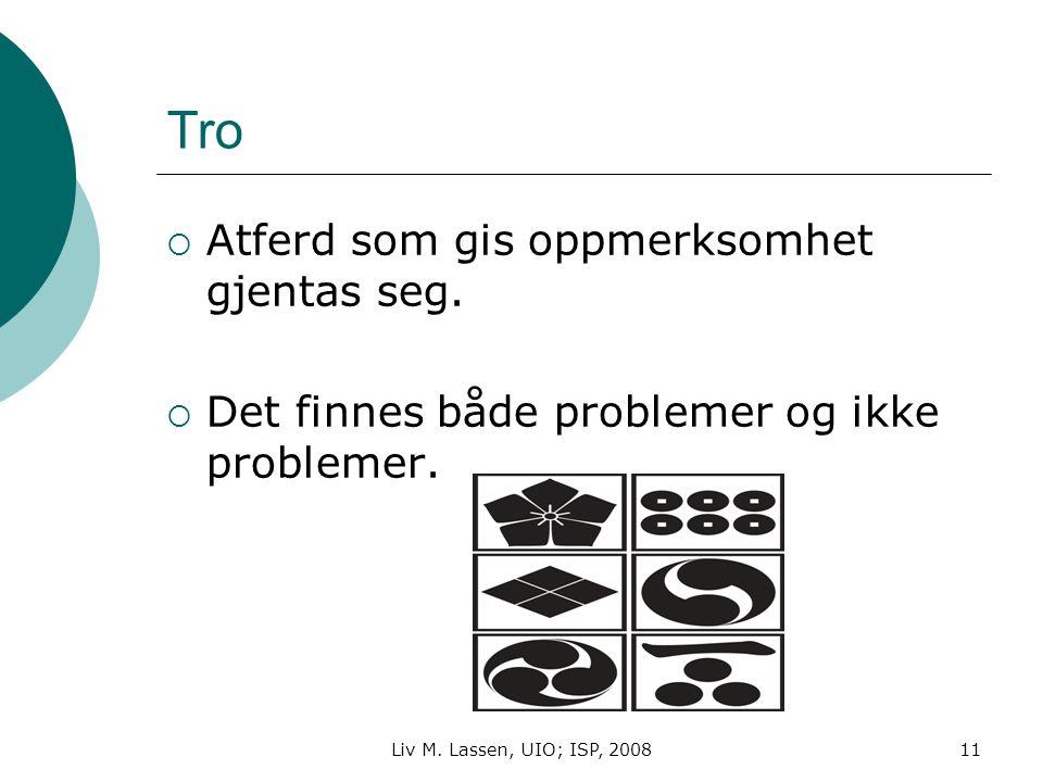 Liv M. Lassen, UIO; ISP, 200811 Tro  Atferd som gis oppmerksomhet gjentas seg.  Det finnes både problemer og ikke problemer.