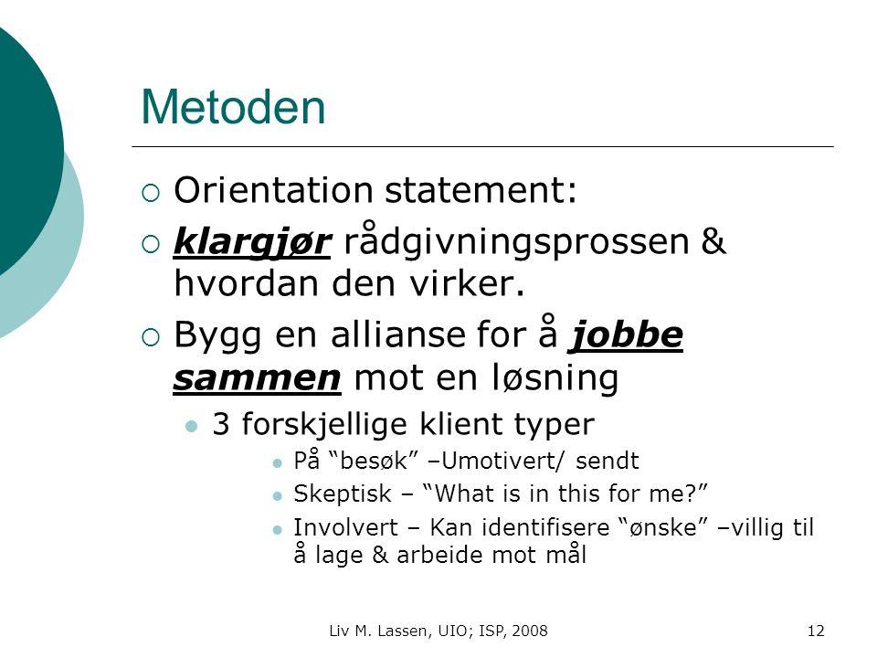 Liv M. Lassen, UIO; ISP, 200812 Metoden  Orientation statement:  klargjør rådgivningsprossen & hvordan den virker.  Bygg en allianse for å jobbe sa