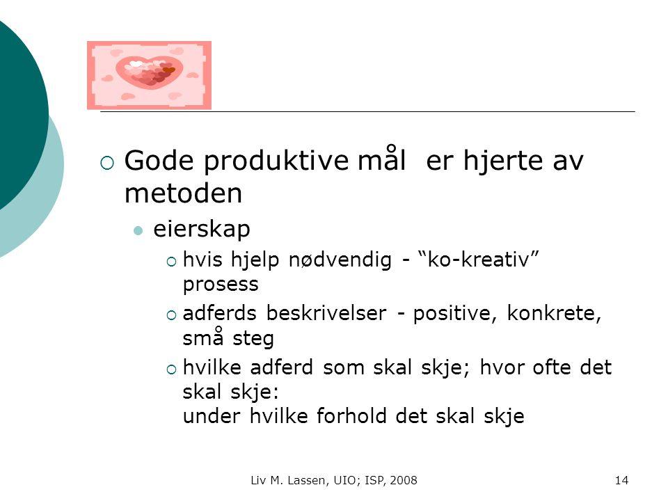 """Liv M. Lassen, UIO; ISP, 200814  Gode produktive mål er hjerte av metoden eierskap  hvis hjelp nødvendig - """"ko-kreativ"""" prosess  adferds beskrivels"""