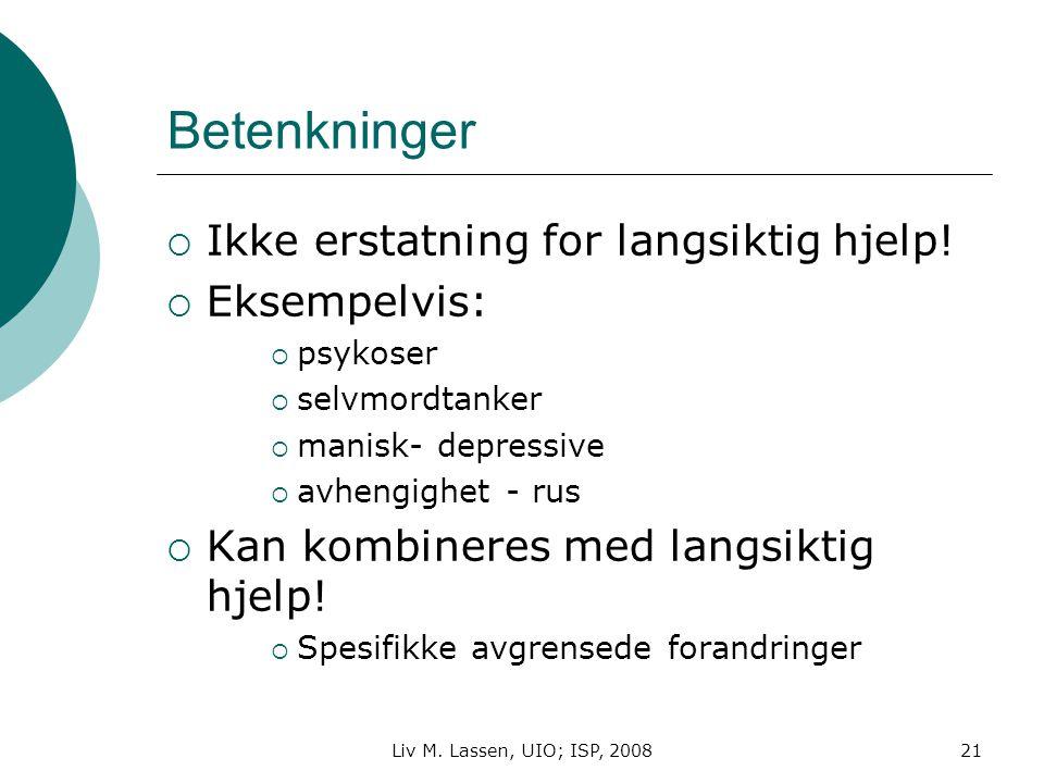Liv M. Lassen, UIO; ISP, 200821 Betenkninger  Ikke erstatning for langsiktig hjelp!  Eksempelvis:  psykoser  selvmordtanker  manisk- depressive 