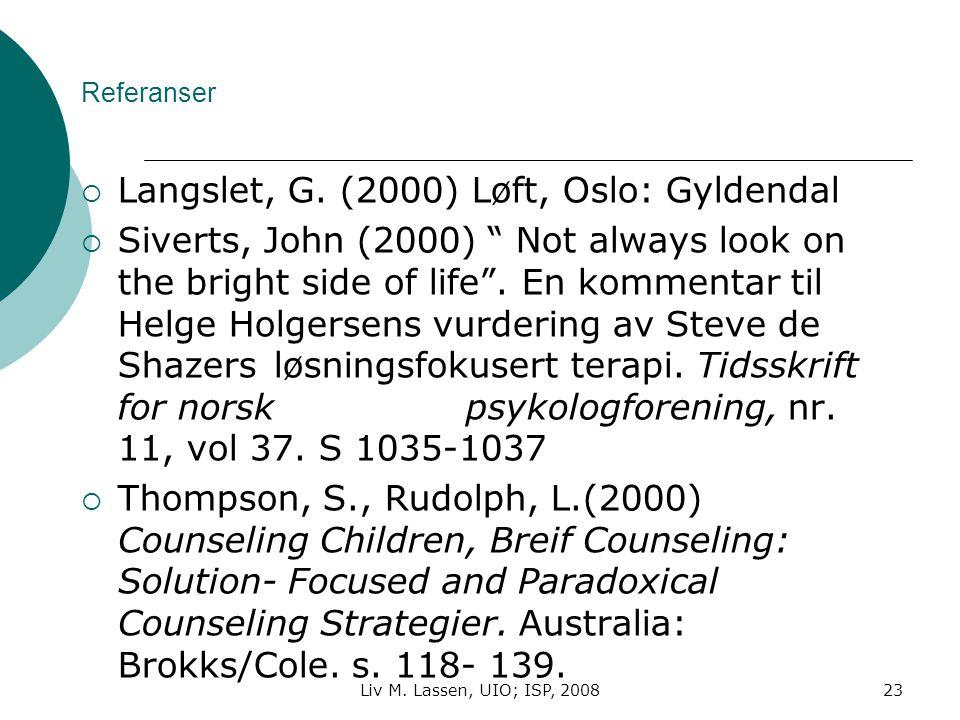 "Liv M. Lassen, UIO; ISP, 200823 Referanser  Langslet, G. (2000) Løft, Oslo: Gyldendal  Siverts, John (2000) "" Not always look on the bright side of"