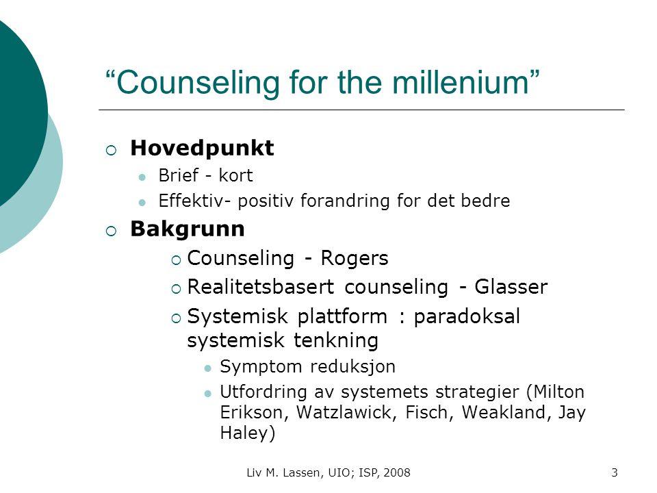 """3 """"Counseling for the millenium""""  Hovedpunkt Brief - kort Effektiv- positiv forandring for det bedre  Bakgrunn  Counseling - Rogers  Realitetsbase"""