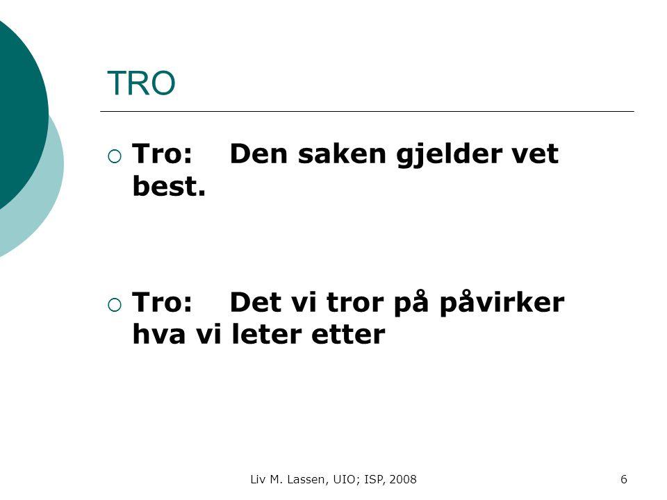 Liv M. Lassen, UIO; ISP, 20086 TRO  Tro: Den saken gjelder vet best.  Tro: Det vi tror på påvirker hva vi leter etter
